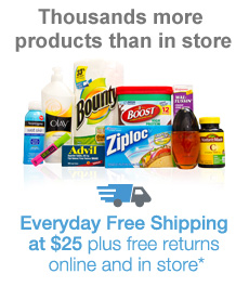 Thousands more poducts than in store! Everyday FREE Shipping at $25.*