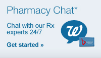 Pharmacy Chat.* Chat with our Rx experts 24/7. Get started.
