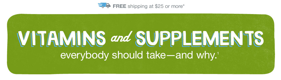 Supplements we should take and why.(1) FREE shipping at $25 or more.*
