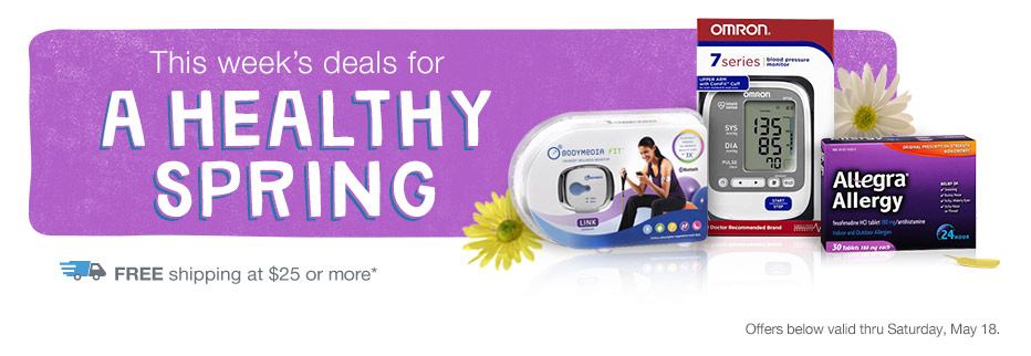 DEALS FOR A HEALTHY SPRING. FREE shipping at $25 or more.* Valid thru Sat. 5/18.