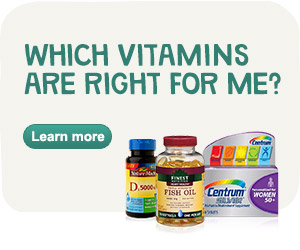 Which vitamins are right for me? Learn more.
