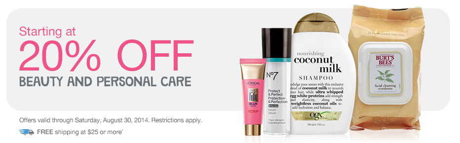 Starting at 20% OFF Beauty and Personal Care. Valid thru 8/30. FREE shipping at $25.*