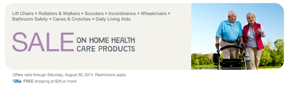 SALE on Home Health Care Products. Valid thru 8/30. FREE shipping at $25.*
