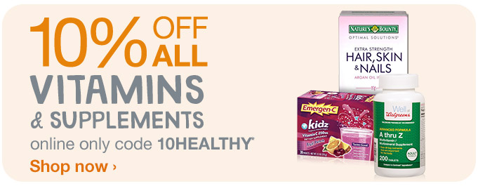 10% OFF ALL Vitamins & Supplements online only code 10HEALTHY.* Shop now.