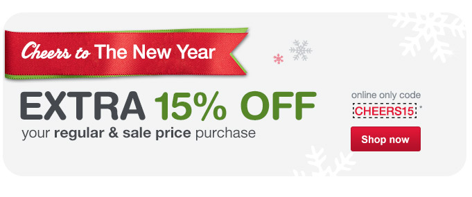 Cheers to the New Year. EXTRA 15% OFF online only code CHEERS15.* Shop now.
