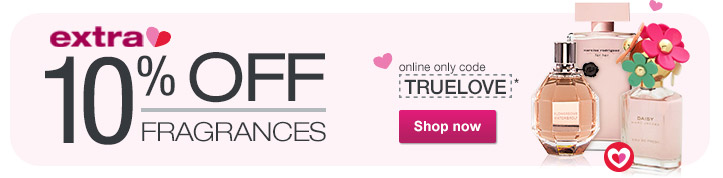 Extra 10% OFF Fragrances online only code TRUELOVE.* Shop now.