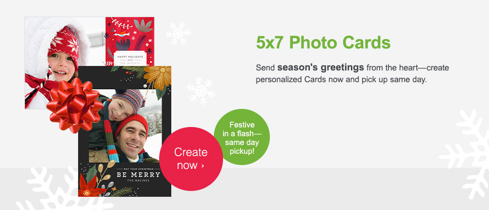 5x7 Photo Cards. Festive in a flash - Same day pickup! Create now.