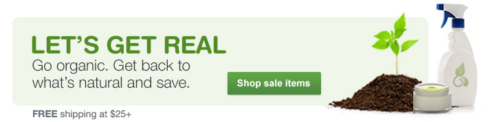 Go organic. It's easy with these savings. Shop sale items. Free shipping at $25+.